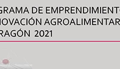 Programa de Emprendimiento e Innovación Agroalimentaria de Aragón 2021